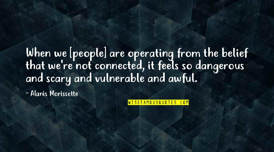Morissette Quotes By Alanis Morissette: When we [people] are operating from the belief