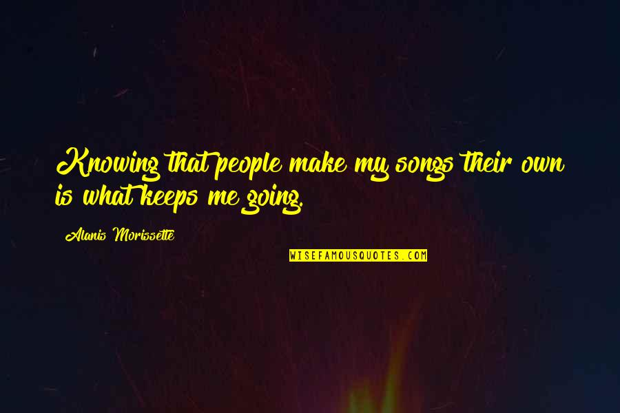 Morissette Quotes By Alanis Morissette: Knowing that people make my songs their own