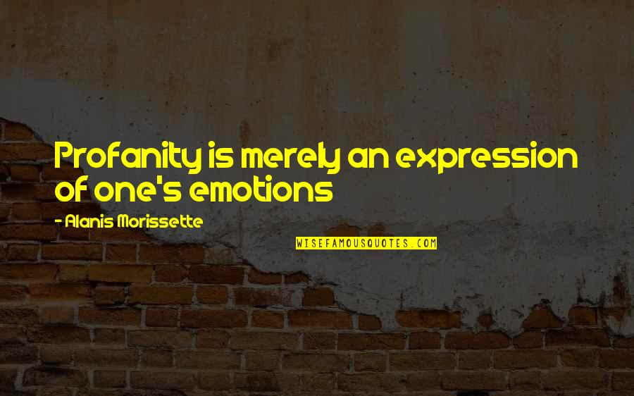 Morissette Quotes By Alanis Morissette: Profanity is merely an expression of one's emotions