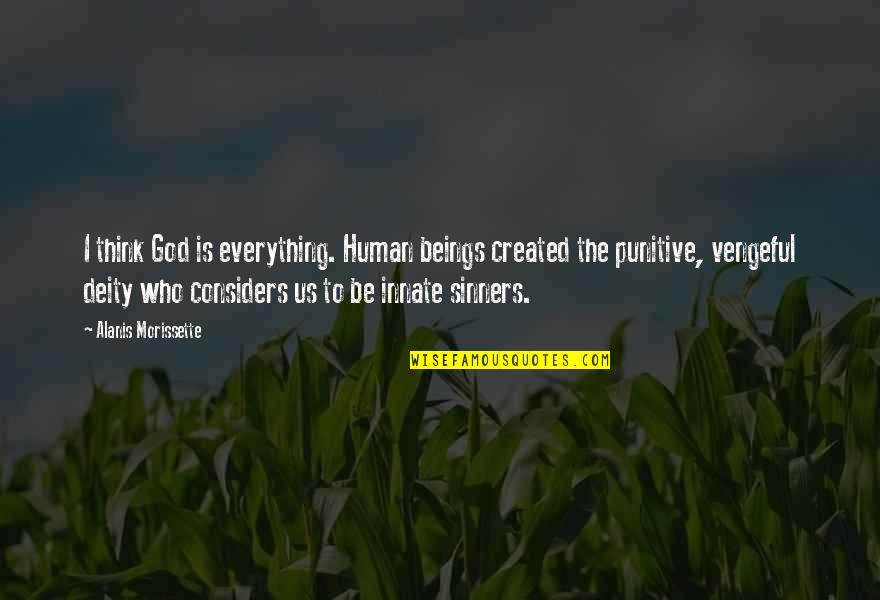 Morissette Quotes By Alanis Morissette: I think God is everything. Human beings created