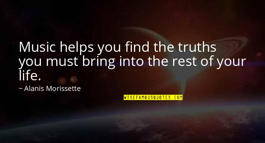 Morissette Quotes By Alanis Morissette: Music helps you find the truths you must