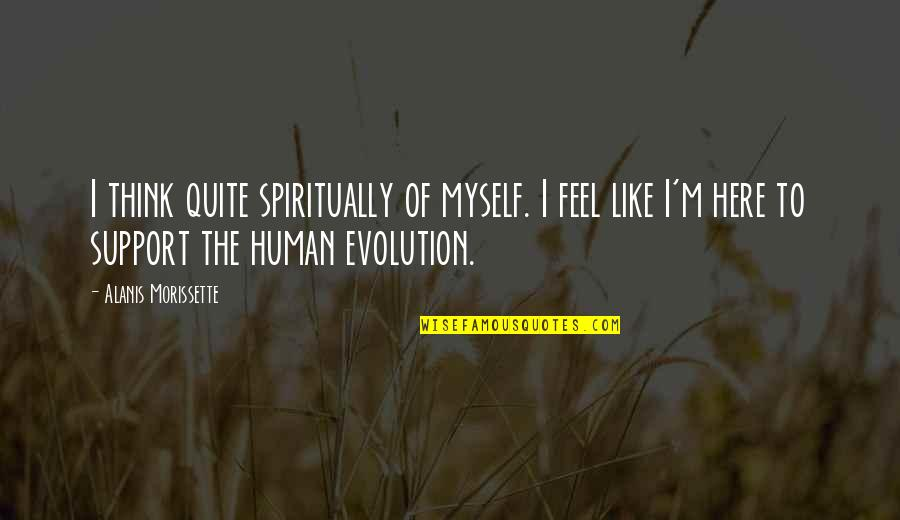 Morissette Quotes By Alanis Morissette: I think quite spiritually of myself. I feel