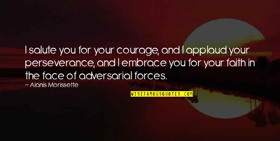 Morissette Quotes By Alanis Morissette: I salute you for your courage, and I