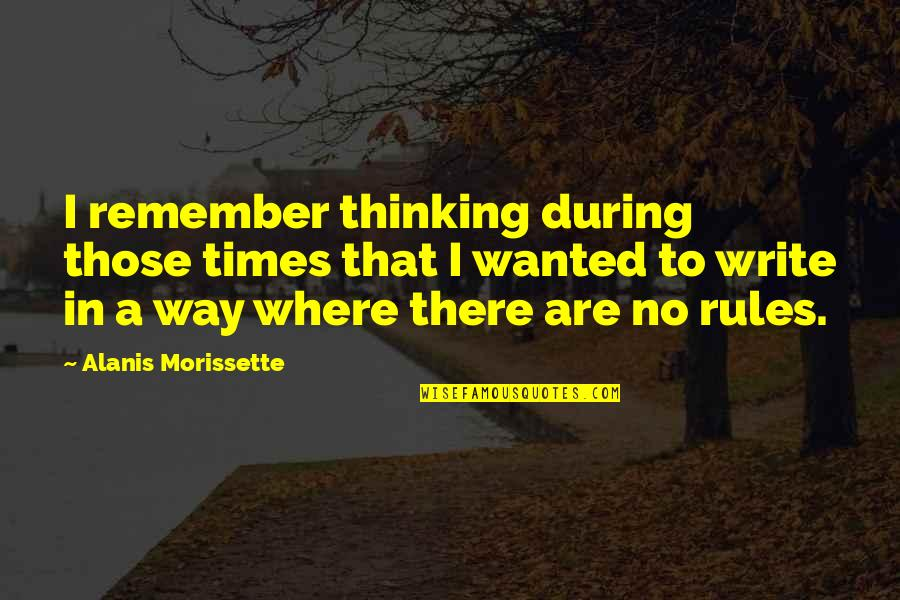 Morissette Quotes By Alanis Morissette: I remember thinking during those times that I
