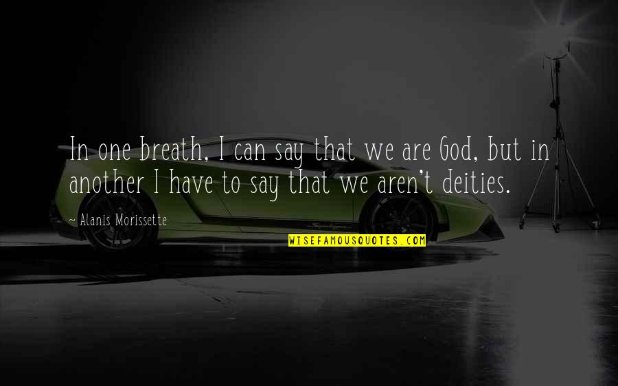 Morissette Quotes By Alanis Morissette: In one breath, I can say that we