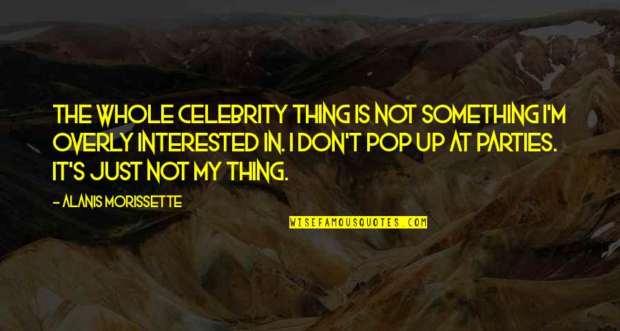 Morissette Quotes By Alanis Morissette: The whole celebrity thing is not something I'm
