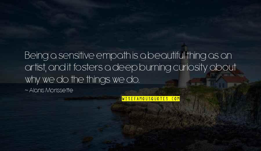 Morissette Quotes By Alanis Morissette: Being a sensitive empath is a beautiful thing