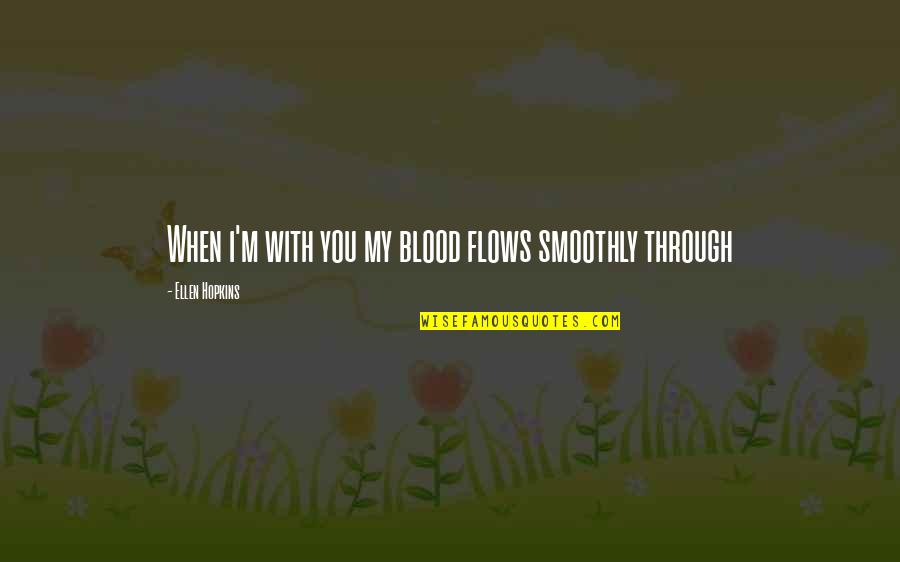 Mork And Mindy Funny Quotes By Ellen Hopkins: When i'm with you my blood flows smoothly
