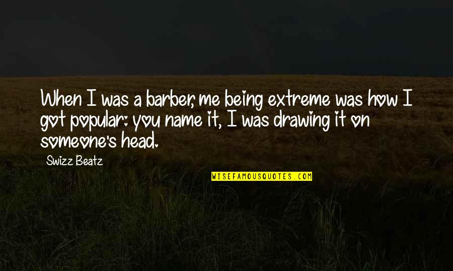 Mork And Mindy Funny Quotes By Swizz Beatz: When I was a barber, me being extreme