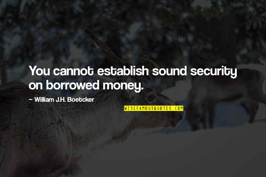 Mork And Mindy Funny Quotes By William J.H. Boetcker: You cannot establish sound security on borrowed money.