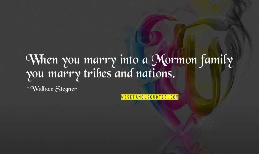 Mormon Family Quotes By Wallace Stegner: When you marry into a Mormon family you