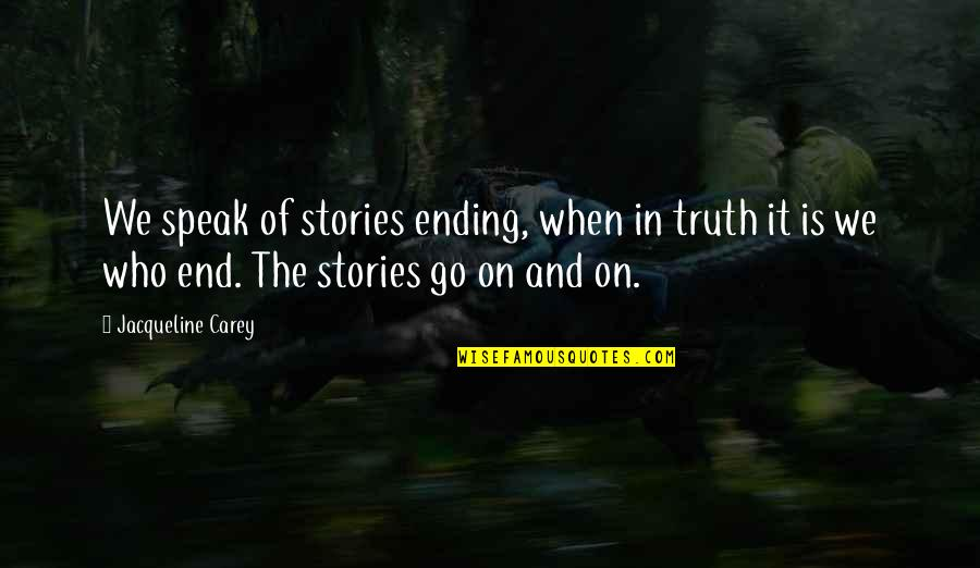 Mornay Quotes By Jacqueline Carey: We speak of stories ending, when in truth