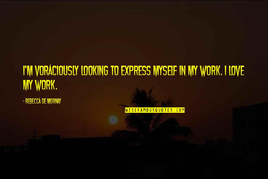 Mornay Quotes By Rebecca De Mornay: I'm voraciously looking to express myself in my