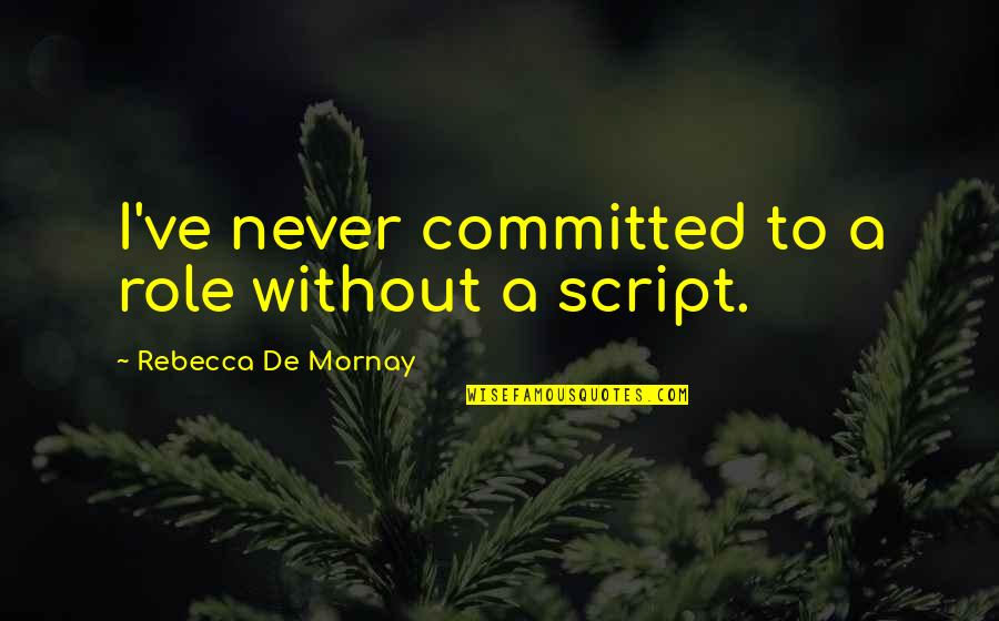 Mornay Quotes By Rebecca De Mornay: I've never committed to a role without a
