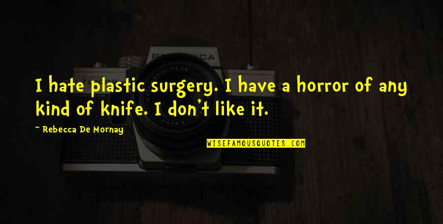 Mornay Quotes By Rebecca De Mornay: I hate plastic surgery. I have a horror