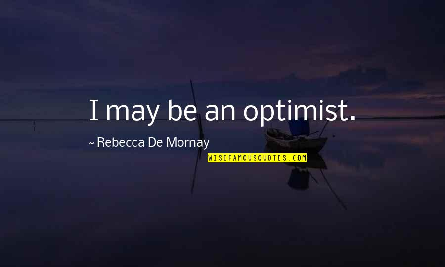 Mornay Quotes By Rebecca De Mornay: I may be an optimist.