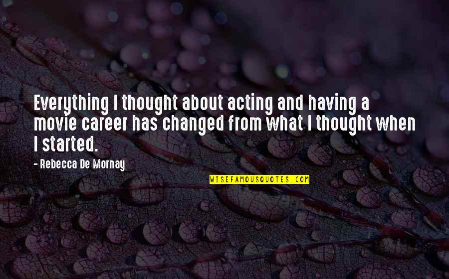 Mornay Quotes By Rebecca De Mornay: Everything I thought about acting and having a