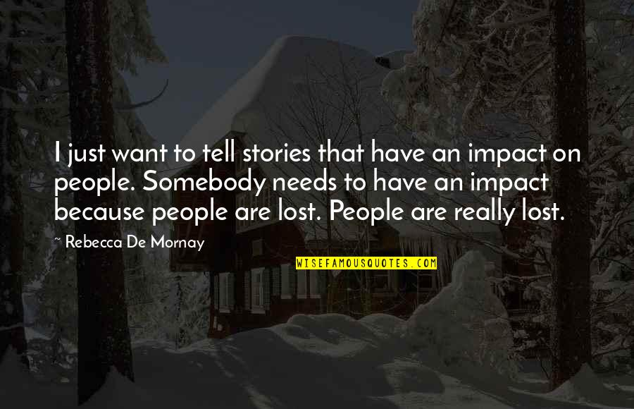 Mornay Quotes By Rebecca De Mornay: I just want to tell stories that have
