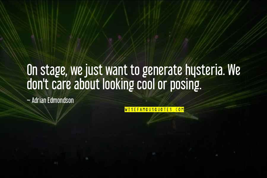 Morning Coffee Love Quotes By Adrian Edmondson: On stage, we just want to generate hysteria.
