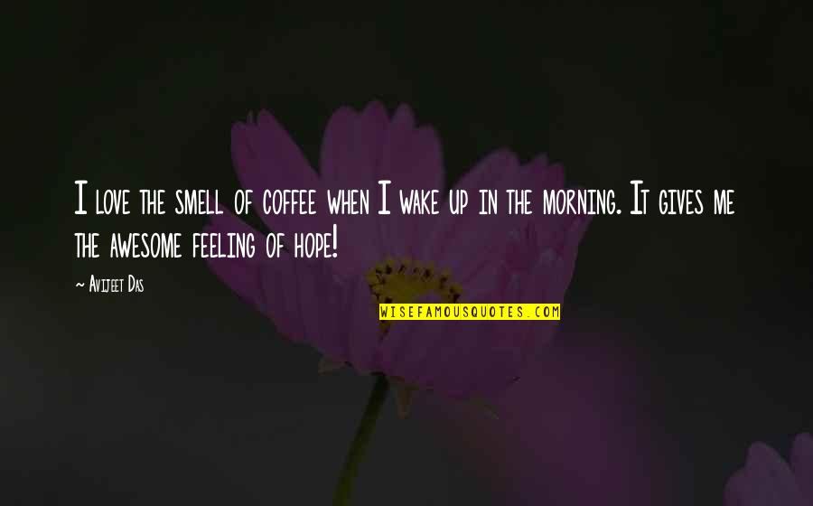 Morning Coffee Love Quotes By Avijeet Das: I love the smell of coffee when I