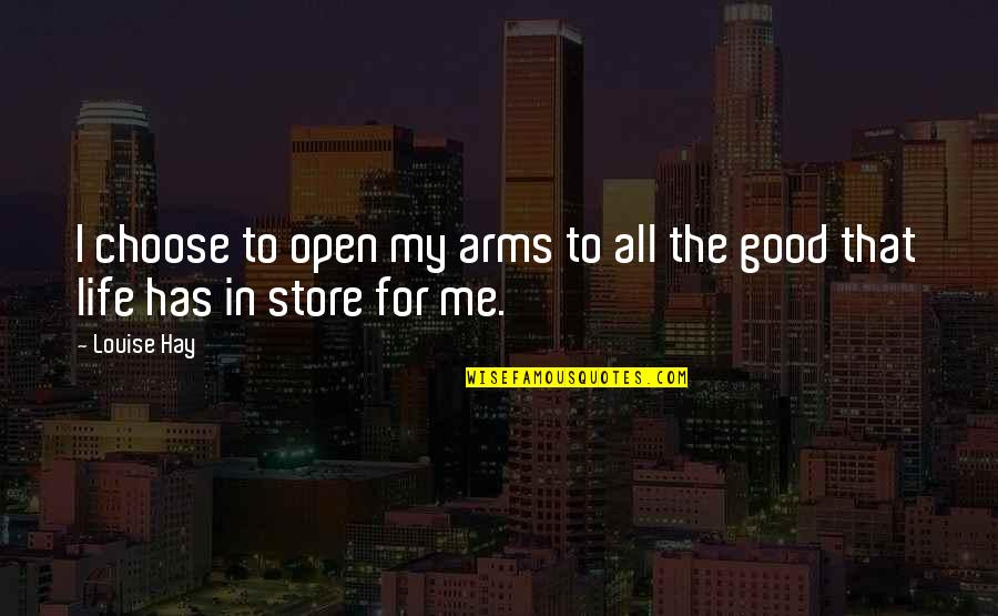 Morning Coffee Love Quotes By Louise Hay: I choose to open my arms to all