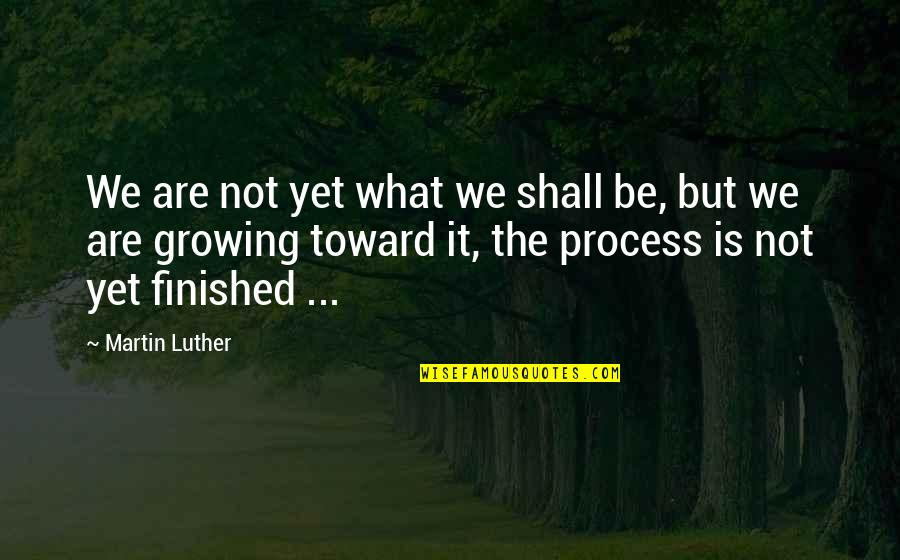 Morning Coffee Love Quotes By Martin Luther: We are not yet what we shall be,