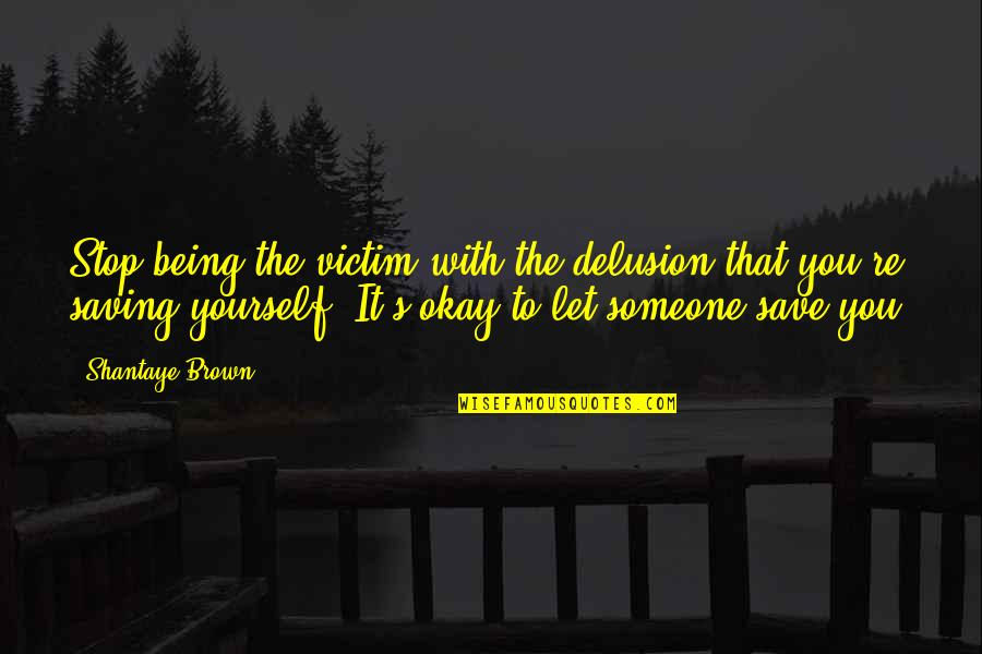 Morning Coffee Love Quotes By Shantaye Brown: Stop being the victim with the delusion that
