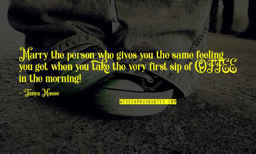 Morning Coffee Love Quotes By Tanya Masse: Marry the person who gives you the same