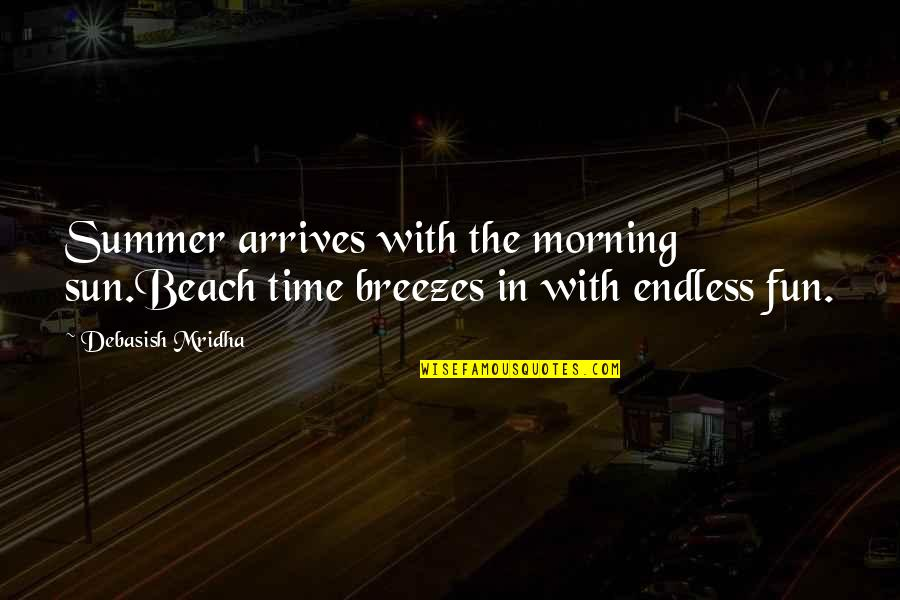 Morning In The Beach Quotes By Debasish Mridha: Summer arrives with the morning sun.Beach time breezes