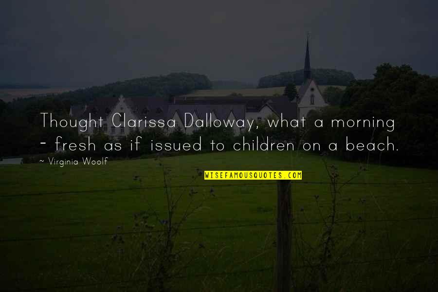 Morning In The Beach Quotes By Virginia Woolf: Thought Clarissa Dalloway, what a morning - fresh