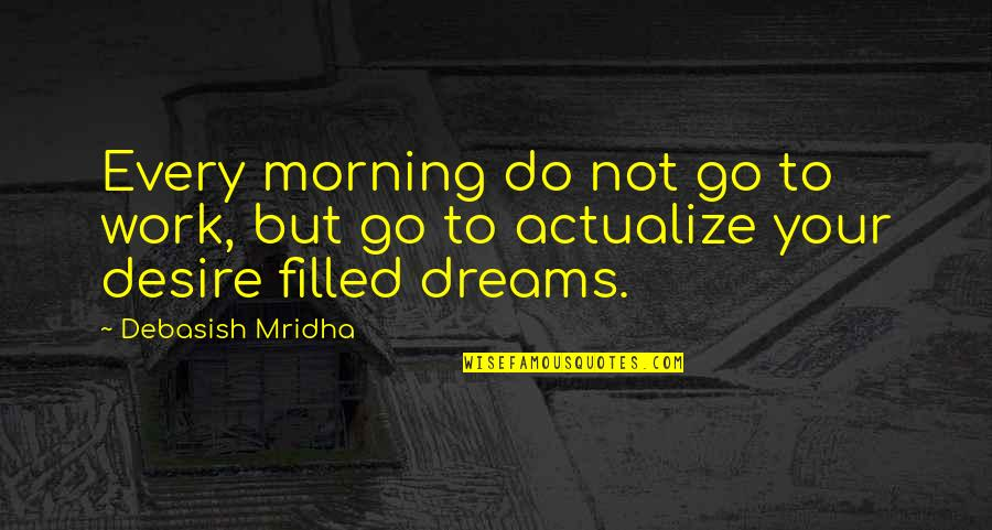 Morning Inspirational Work Quotes By Debasish Mridha: Every morning do not go to work, but