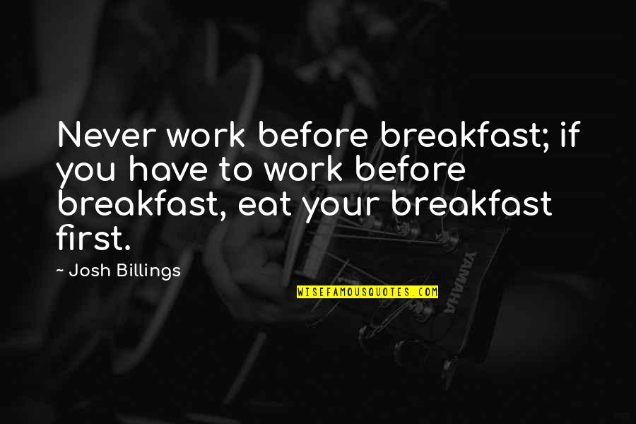 Morning Inspirational Work Quotes By Josh Billings: Never work before breakfast; if you have to