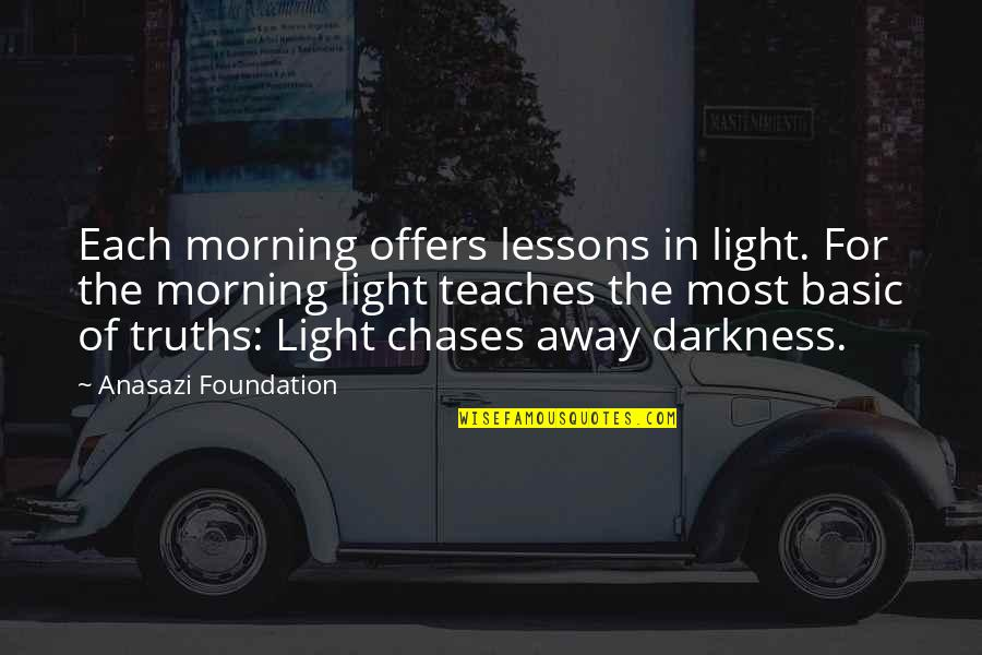Morning Light Quotes By Anasazi Foundation: Each morning offers lessons in light. For the