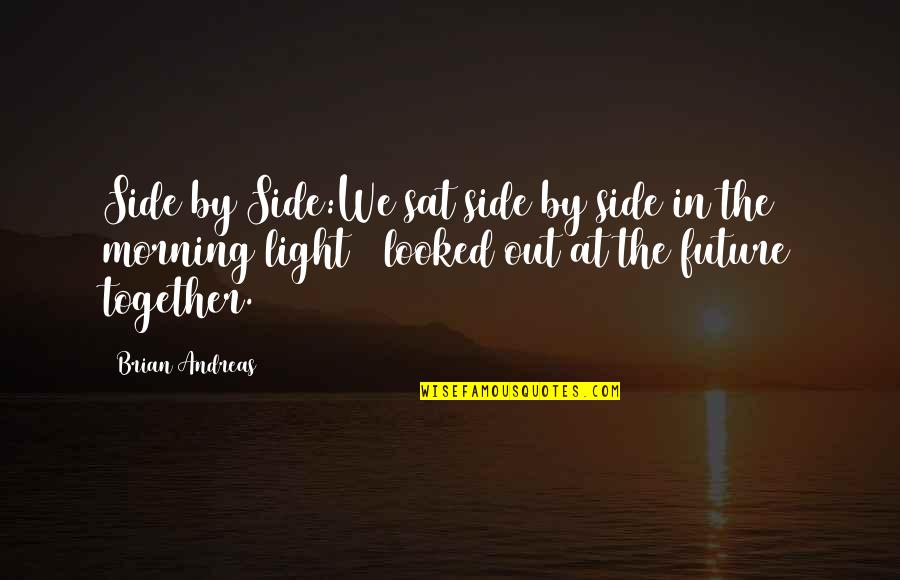 Morning Light Quotes By Brian Andreas: Side by Side:We sat side by side in