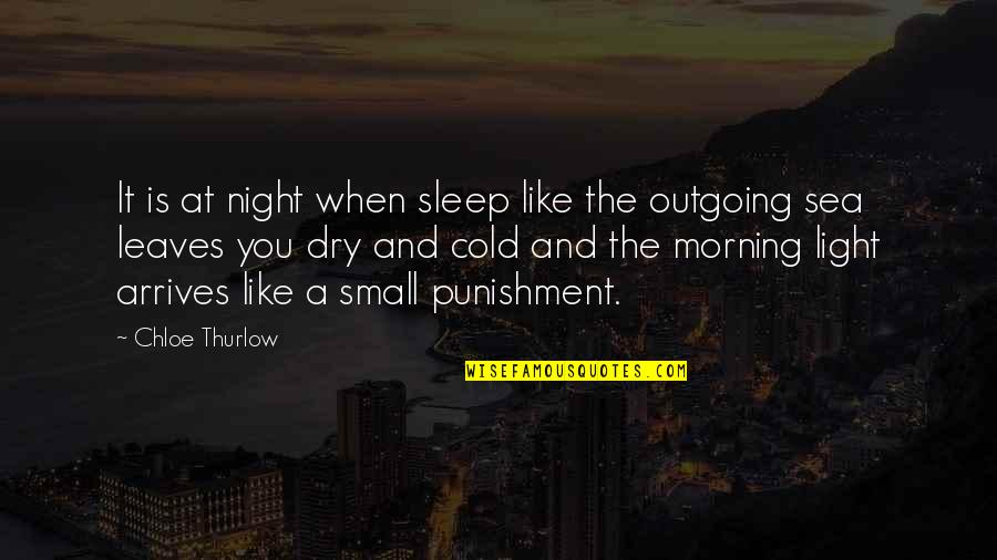 Morning Light Quotes By Chloe Thurlow: It is at night when sleep like the