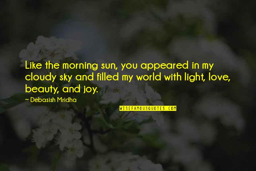 Morning Light Quotes By Debasish Mridha: Like the morning sun, you appeared in my
