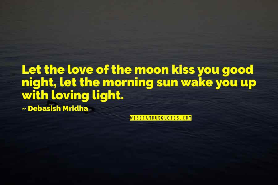 Morning Light Quotes By Debasish Mridha: Let the love of the moon kiss you