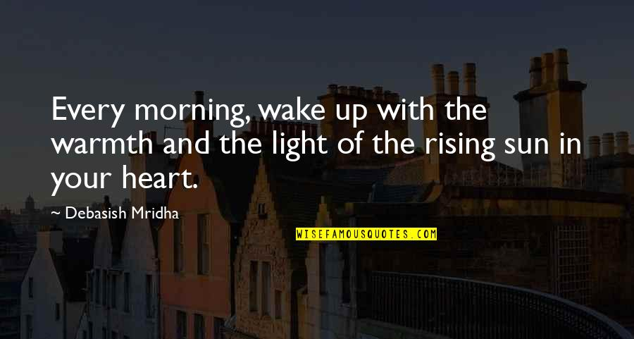 Morning Light Quotes By Debasish Mridha: Every morning, wake up with the warmth and