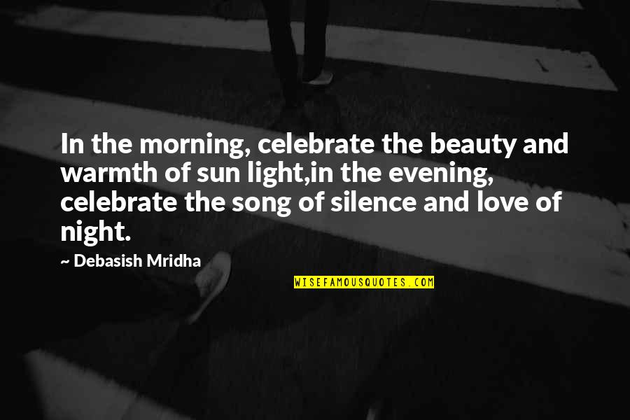 Morning Light Quotes By Debasish Mridha: In the morning, celebrate the beauty and warmth