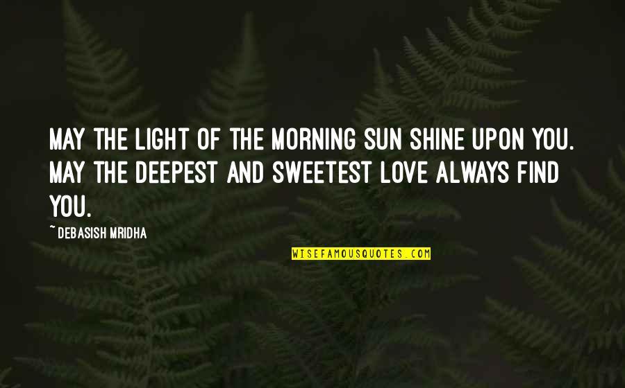Morning Light Quotes By Debasish Mridha: May the light of the morning sun shine