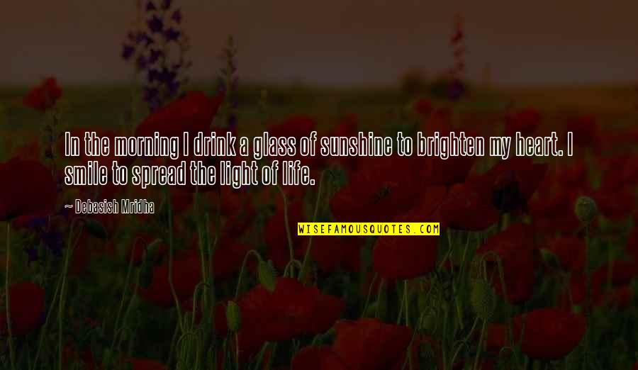 Morning Light Quotes By Debasish Mridha: In the morning I drink a glass of