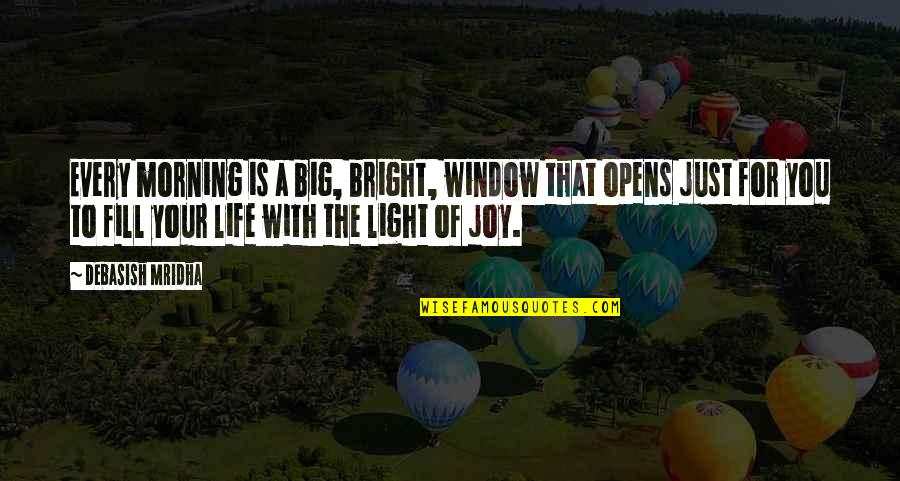 Morning Light Quotes By Debasish Mridha: Every morning is a big, bright, window that