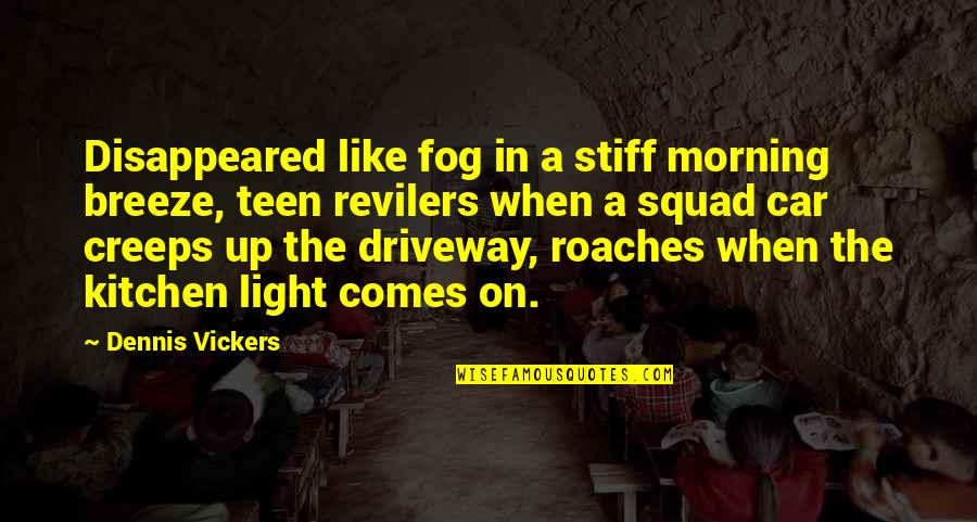 Morning Light Quotes By Dennis Vickers: Disappeared like fog in a stiff morning breeze,