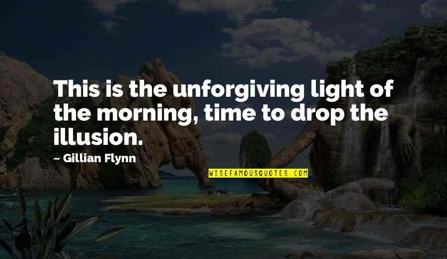 Morning Light Quotes By Gillian Flynn: This is the unforgiving light of the morning,