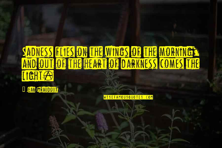 Morning Light Quotes By Jean Giraudoux: Sadness flies on the wings of the morning,