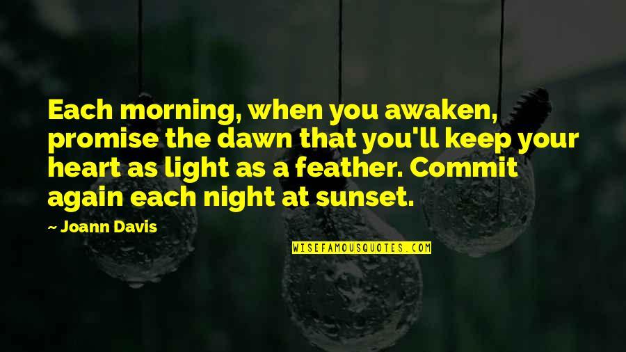 Morning Light Quotes By Joann Davis: Each morning, when you awaken, promise the dawn