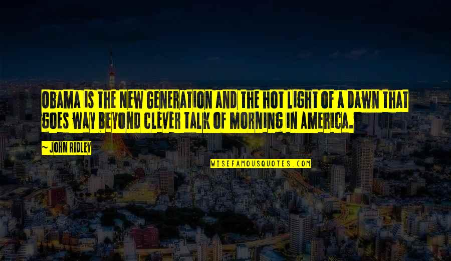 Morning Light Quotes By John Ridley: Obama is the New Generation and the hot