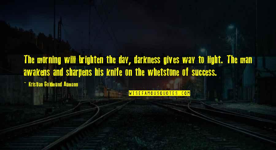 Morning Light Quotes By Kristian Goldmund Aumann: The morning will brighten the day, darkness gives
