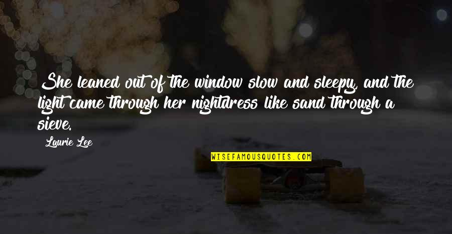 Morning Light Quotes By Laurie Lee: She leaned out of the window slow and