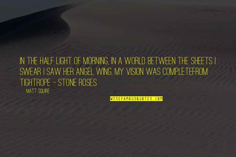 Morning Light Quotes By Matt Squire: In the half light of morning, in a
